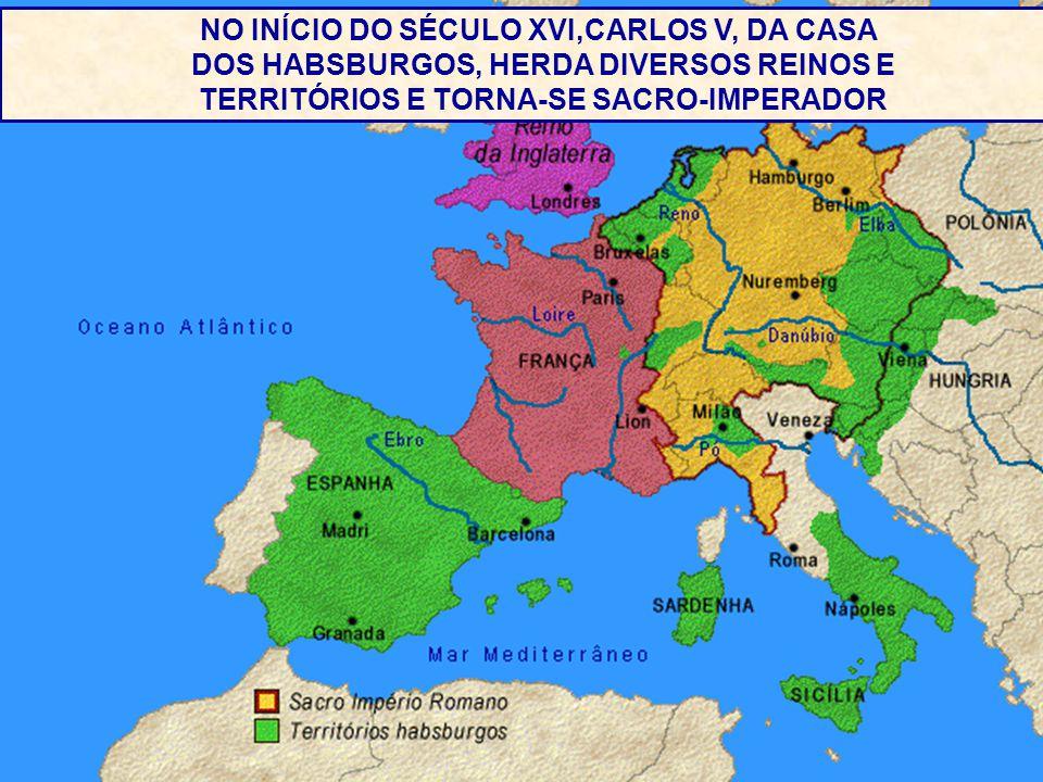 . NO INÍCIO DO SÉCULO XVI,CARLOS V, DA CASA