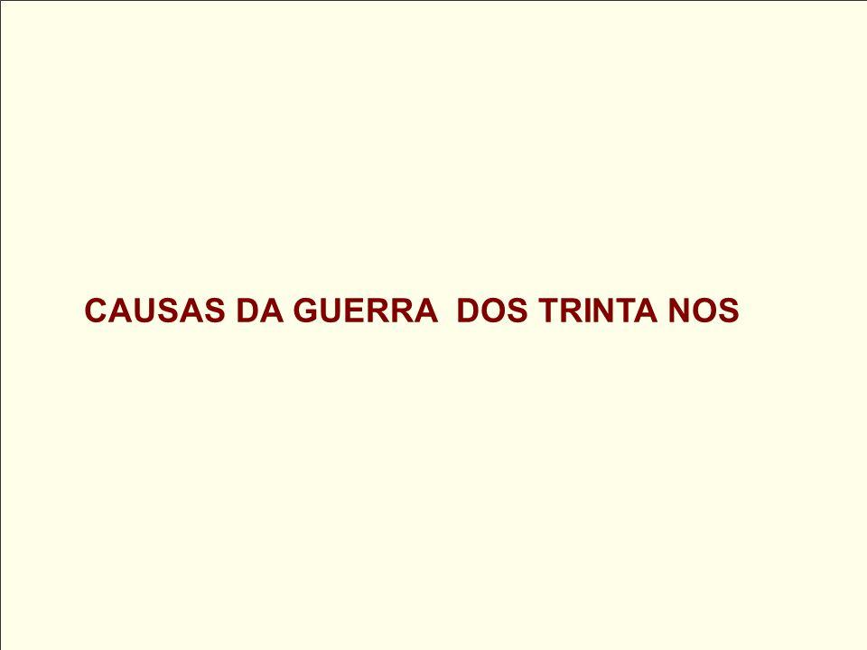 CAUSAS DA GUERRA DOS TRINTA NOS