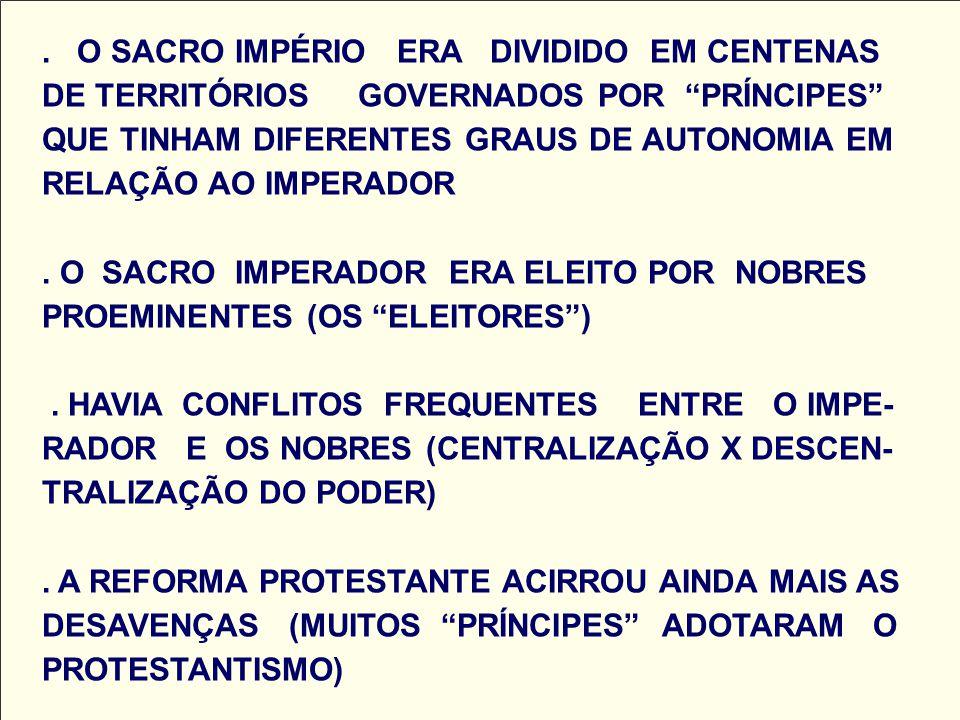 O SACRO IMPÉRIO ERA DIVIDIDO EM CENTENAS DE TERRITÓRIOS GOVERNADOS POR PRÍNCIPES QUE TINHAM DIFERENTES GRAUS DE AUTONOMIA EM RELAÇÃO AO IMPERADOR .
