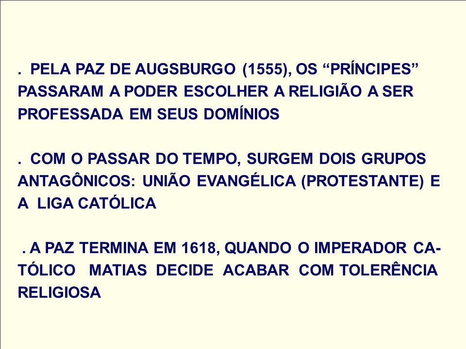 PELA PAZ DE AUGSBURGO (1555), OS PRÍNCIPES PASSARAM A PODER ESCOLHER A RELIGIÃO A SER PROFESSADA EM SEUS DOMÍNIOS .