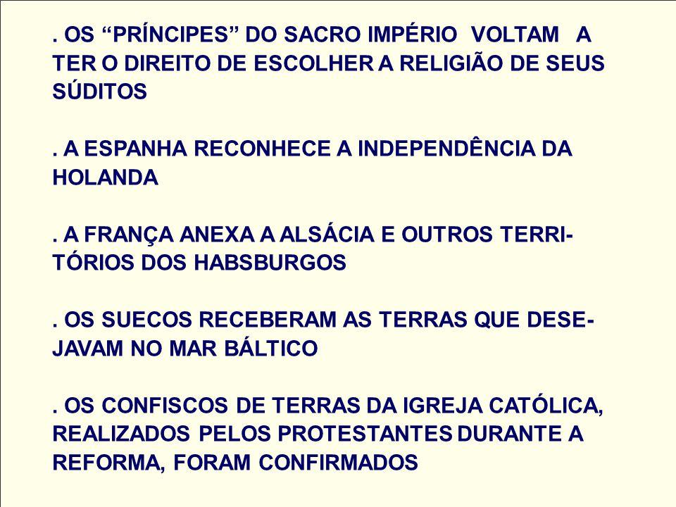 OS PRÍNCIPES DO SACRO IMPÉRIO VOLTAM A TER O DIREITO DE ESCOLHER A RELIGIÃO DE SEUS SÚDITOS .