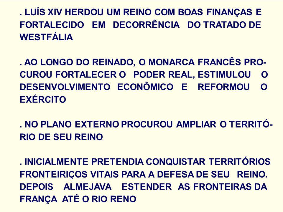 LUÍS XIV HERDOU UM REINO COM BOAS FINANÇAS E FORTALECIDO EM DECORRÊNCIA DO TRATADO DE WESTFÁLIA .
