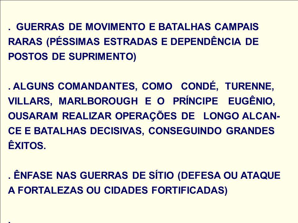 GUERRAS DE MOVIMENTO E BATALHAS CAMPAIS RARAS (PÉSSIMAS ESTRADAS E DEPENDÊNCIA DE POSTOS DE SUPRIMENTO) .