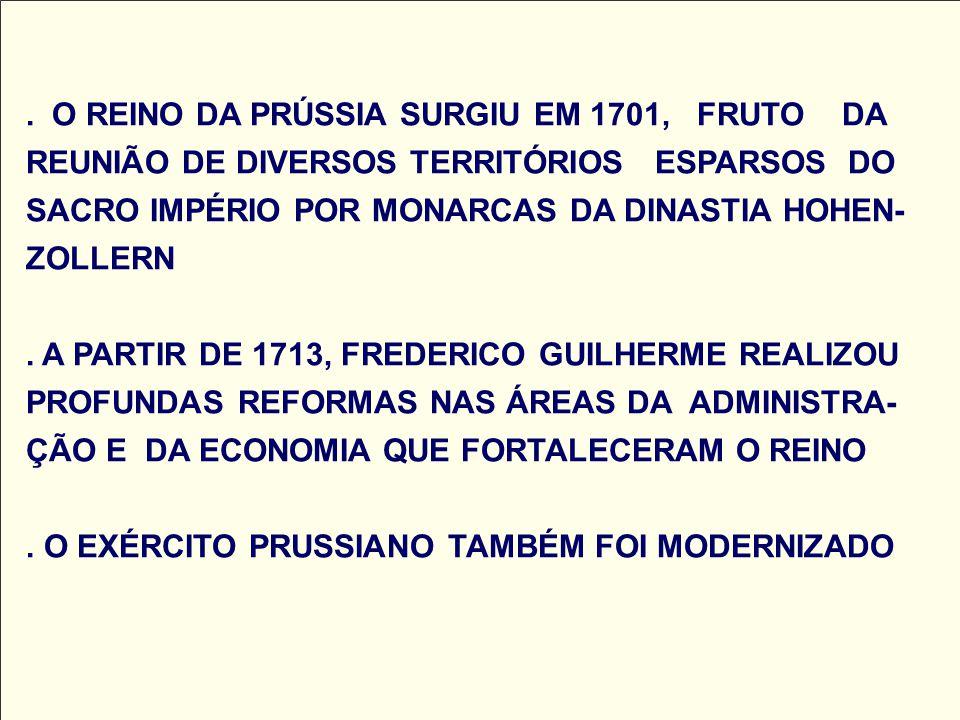 O REINO DA PRÚSSIA SURGIU EM 1701, FRUTO DA REUNIÃO DE DIVERSOS TERRITÓRIOS ESPARSOS DO SACRO IMPÉRIO POR MONARCAS DA DINASTIA HOHEN-ZOLLERN .