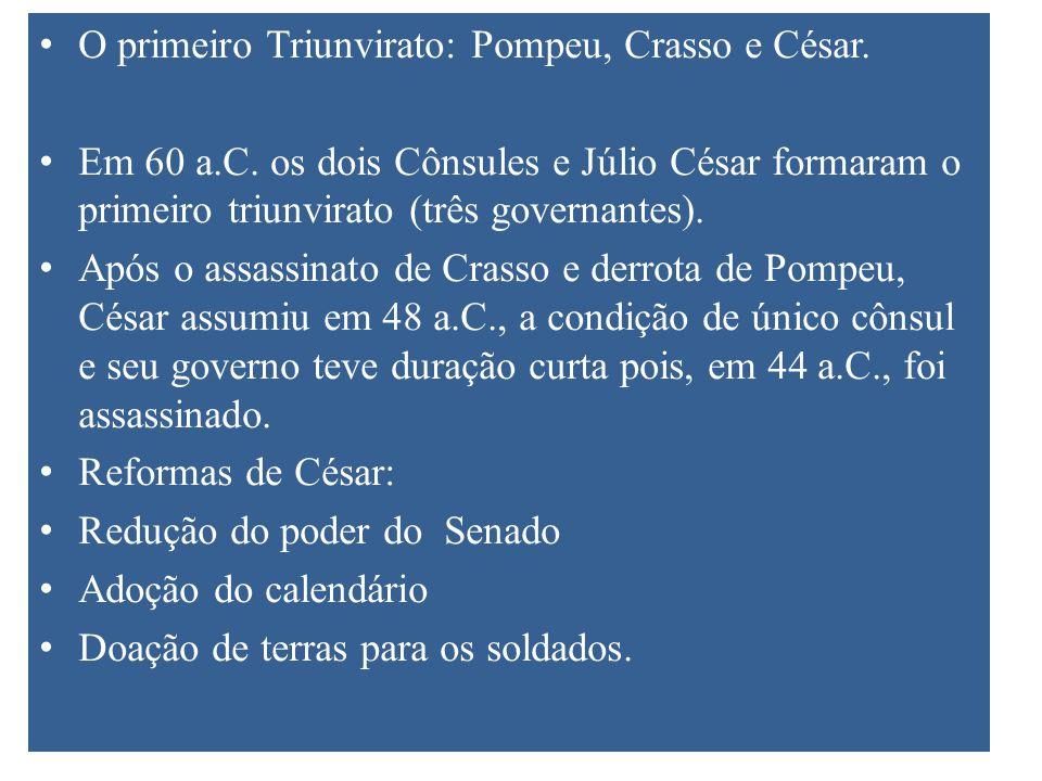 O primeiro Triunvirato: Pompeu, Crasso e César.