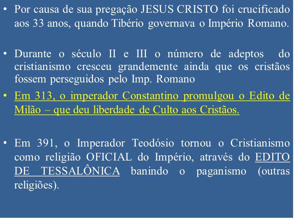 Por causa de sua pregação JESUS CRISTO foi crucificado aos 33 anos, quando Tibério governava o Império Romano.