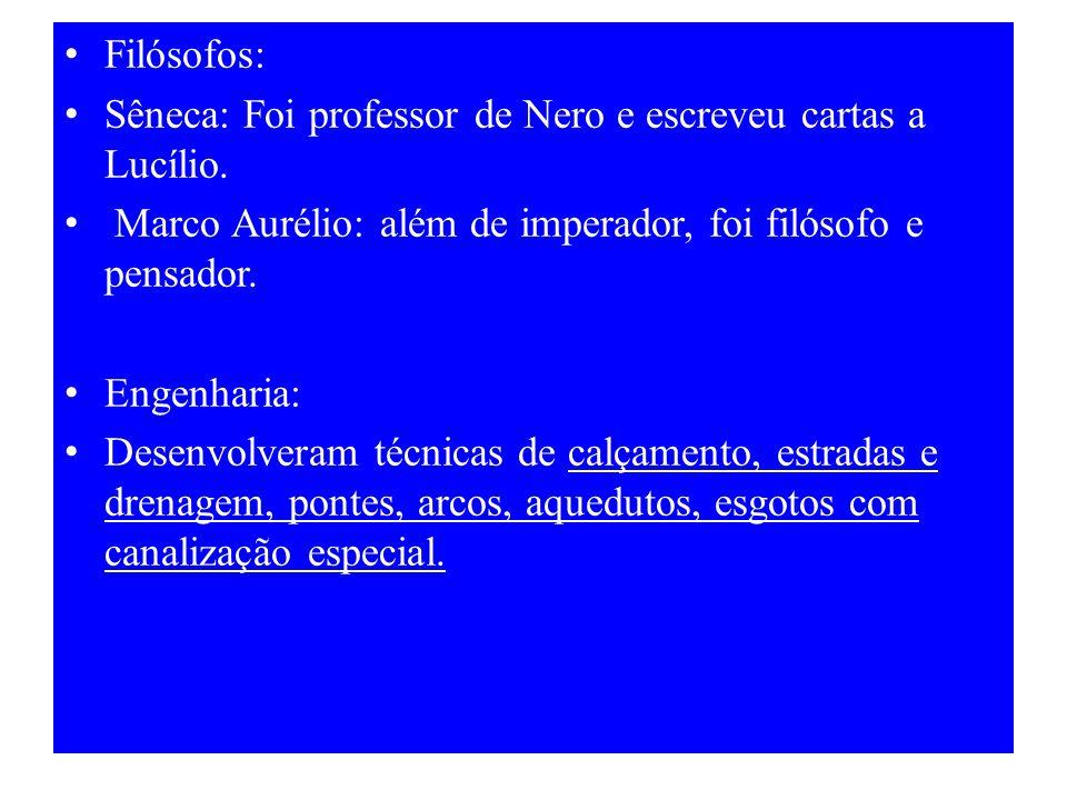Filósofos: Sêneca: Foi professor de Nero e escreveu cartas a Lucílio. Marco Aurélio: além de imperador, foi filósofo e pensador.