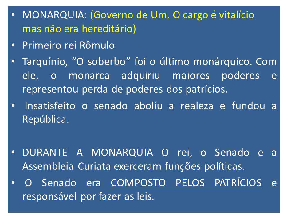 MONARQUIA: (Governo de Um. O cargo é vitalício mas não era hereditário)
