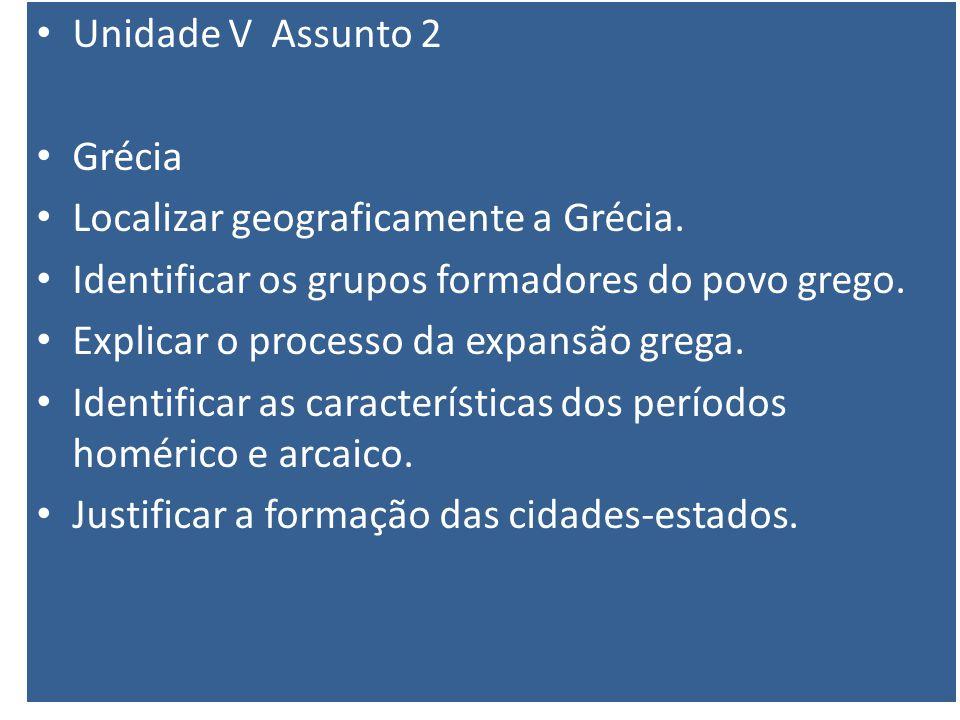 Unidade V Assunto 2 Grécia. Localizar geograficamente a Grécia. Identificar os grupos formadores do povo grego.