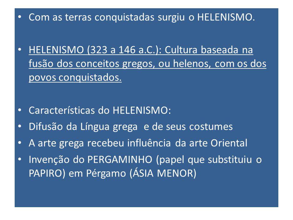 Com as terras conquistadas surgiu o HELENISMO.
