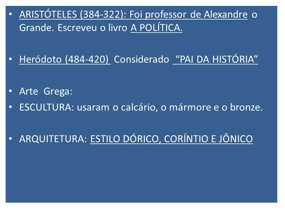 ARISTÓTELES (384-322): Foi professor de Alexandre o Grande