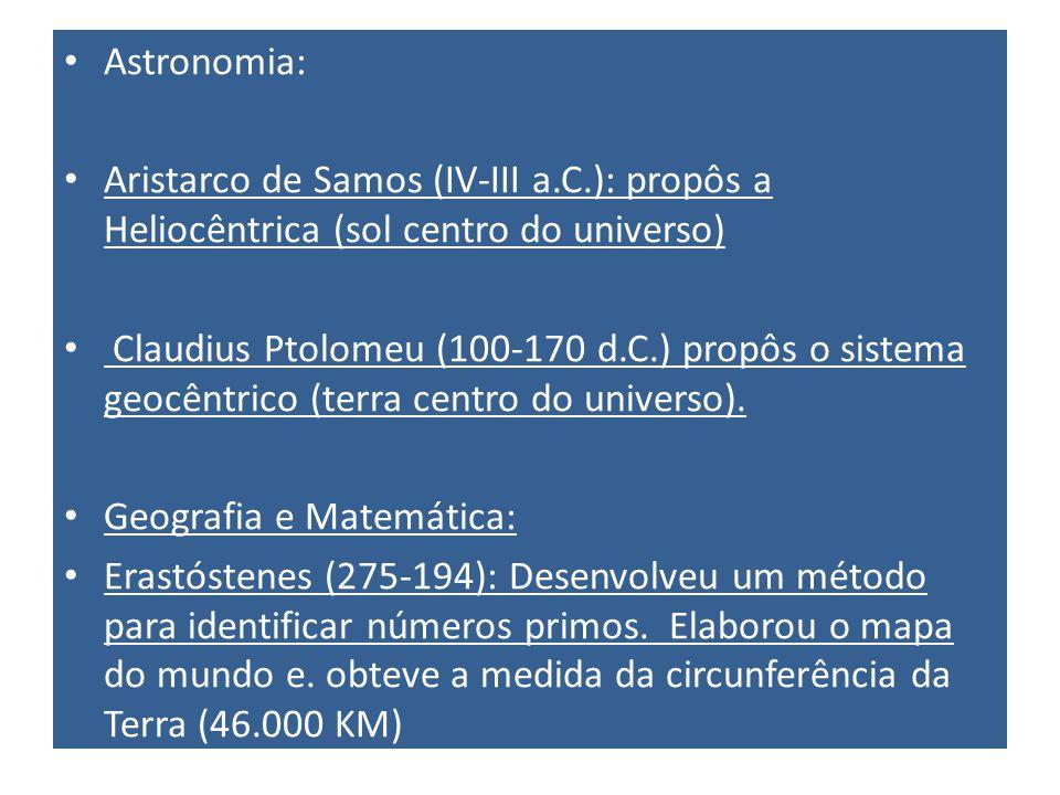 Astronomia: Aristarco de Samos (IV-III a.C.): propôs a Heliocêntrica (sol centro do universo)