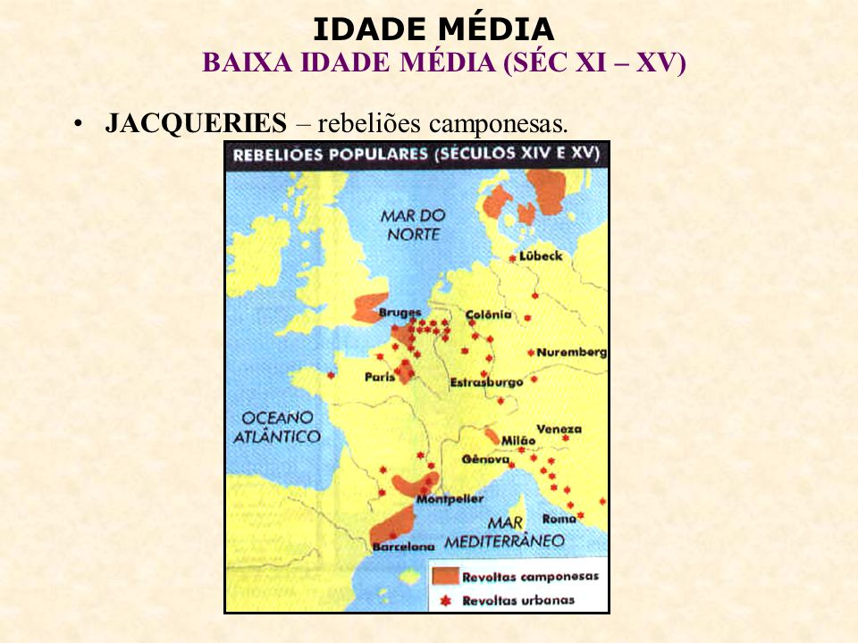 JACQUERIES – rebeliões camponesas.