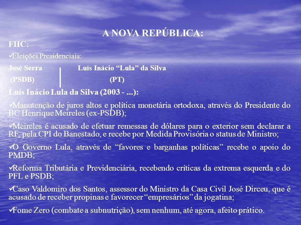 A NOVA REPÚBLICA: FHC: Luís Inácio Lula da Silva (2003 - ...):
