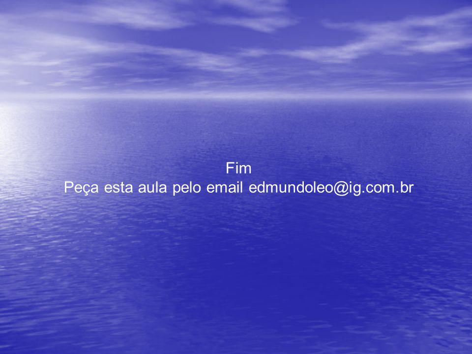 Peça esta aula pelo email edmundoleo@ig.com.br