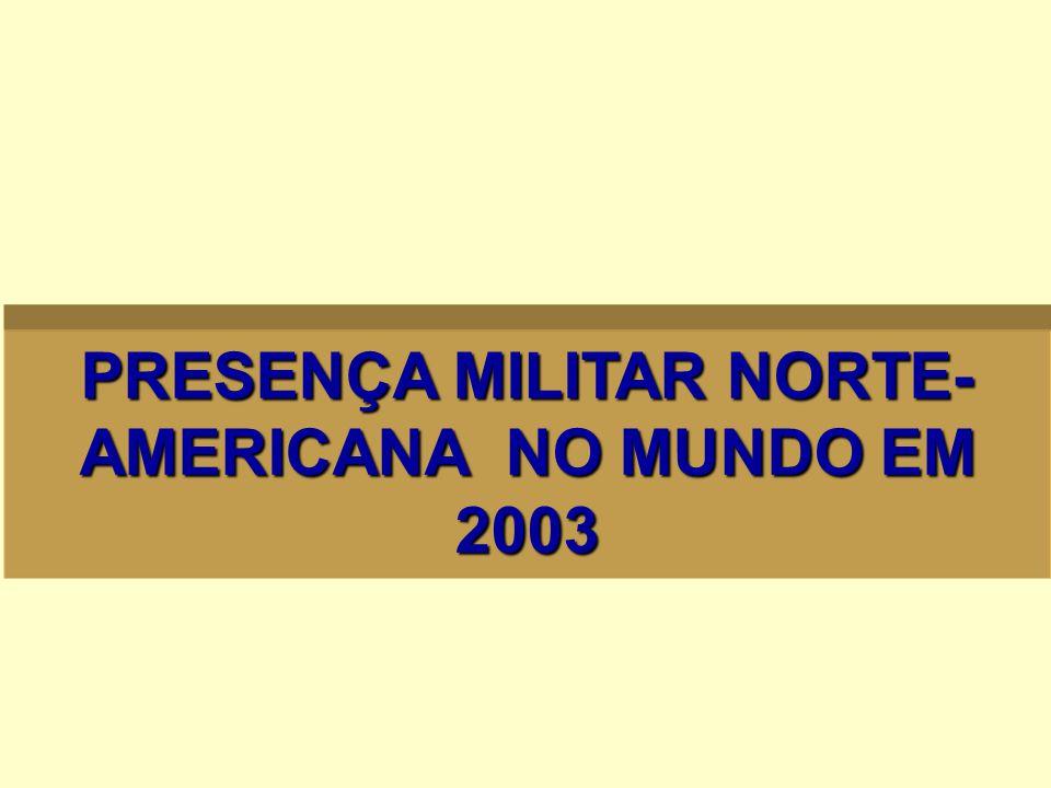 PRESENÇA MILITAR NORTE-AMERICANA NO MUNDO EM 2003