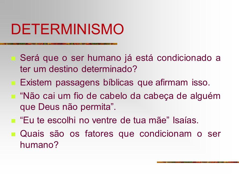 DETERMINISMO Será que o ser humano já está condicionado a ter um destino determinado Existem passagens bíblicas que afirmam isso.