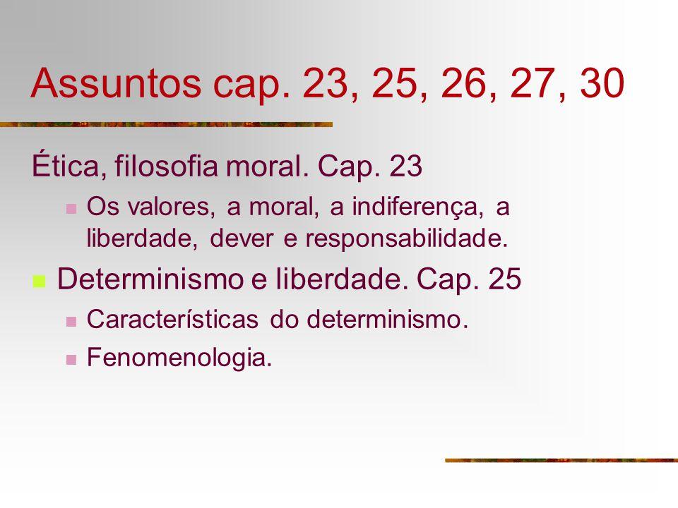 Assuntos cap. 23, 25, 26, 27, 30 Ética, filosofia moral. Cap. 23