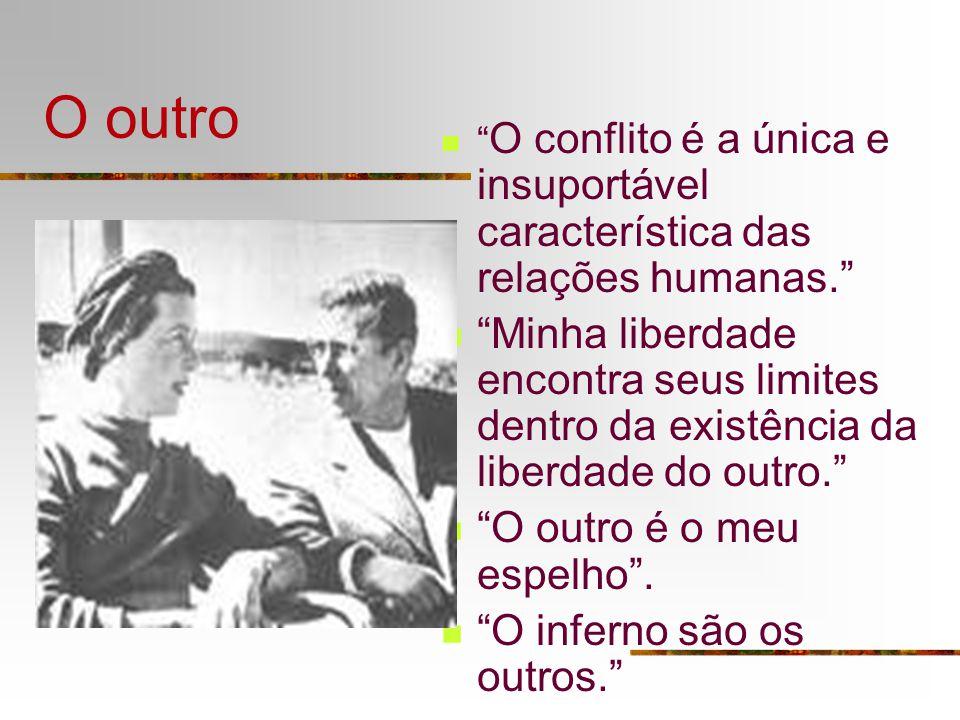 O outro O conflito é a única e insuportável característica das relações humanas.