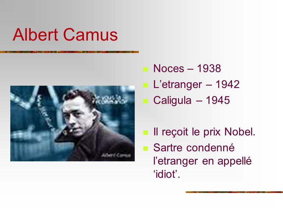 Albert Camus Noces – 1938 L'etranger – 1942 Caligula – 1945