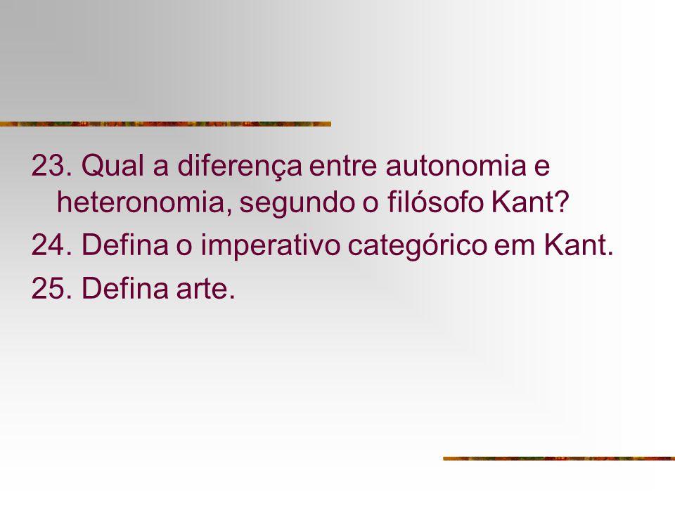 23. Qual a diferença entre autonomia e heteronomia, segundo o filósofo Kant