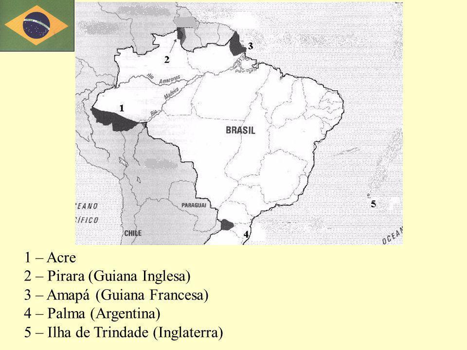 1 – Acre 2 – Pirara (Guiana Inglesa) 3 – Amapá (Guiana Francesa) 4 – Palma (Argentina) 5 – Ilha de Trindade (Inglaterra)