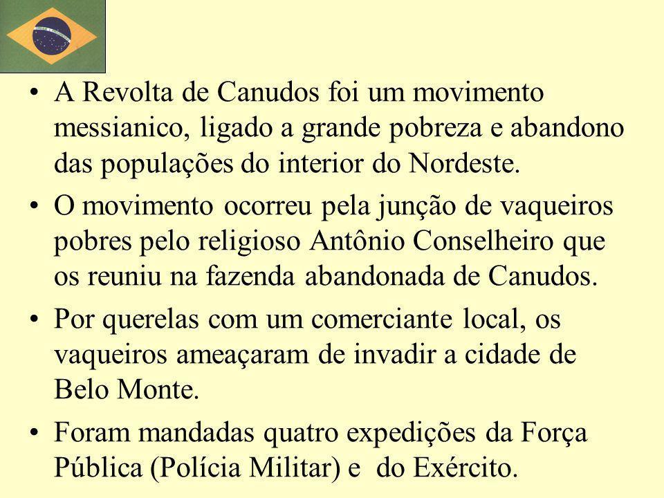A Revolta de Canudos foi um movimento messianico, ligado a grande pobreza e abandono das populações do interior do Nordeste.