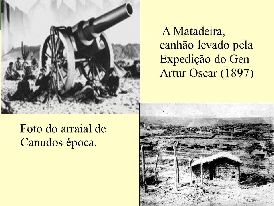 - A Matadeira, canhão levado pela Expedição do Gen Artur Oscar (1897)
