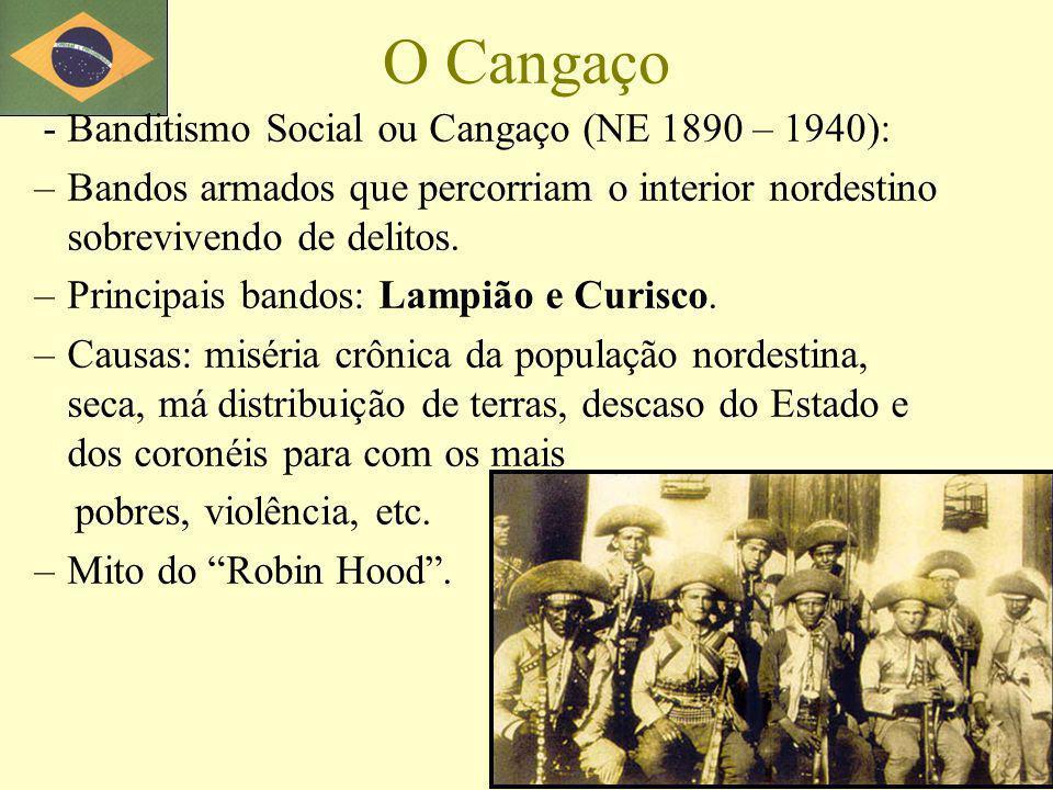 O Cangaço - Banditismo Social ou Cangaço (NE 1890 – 1940):