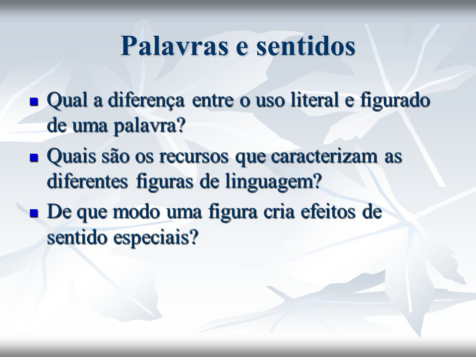 Palavras e sentidos Qual a diferença entre o uso literal e figurado de uma palavra