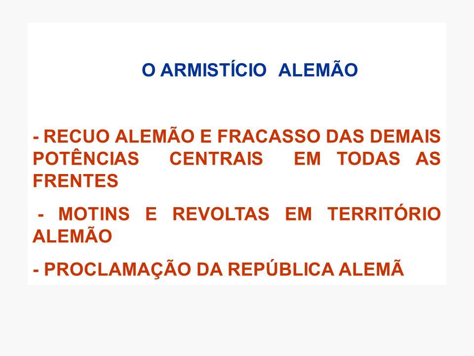 O ARMISTÍCIO ALEMÃO - RECUO ALEMÃO E FRACASSO DAS DEMAIS POTÊNCIAS CENTRAIS EM TODAS AS FRENTES.