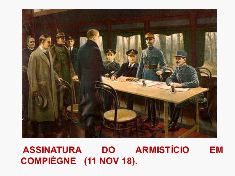 ASSINATURA DO ARMISTÍCIO EM COMPIÈGNE (11 NOV 18).