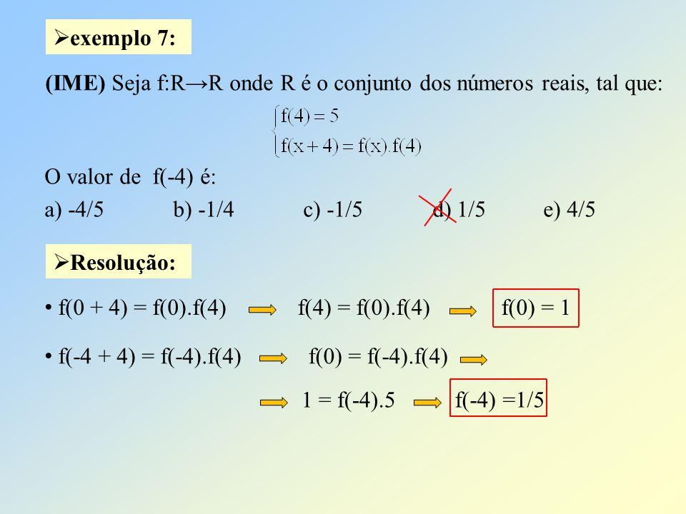 exemplo 7: (IME) Seja f:R→R onde R é o conjunto dos números reais, tal que: O valor de f(-4) é: