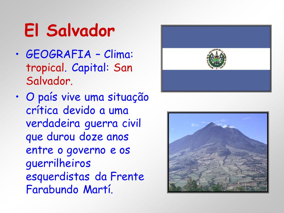 El Salvador GEOGRAFIA – Clima: tropical. Capital: San Salvador.