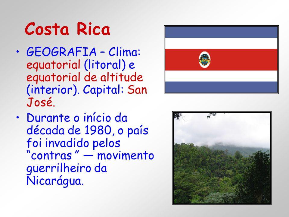 Costa Rica GEOGRAFIA – Clima: equatorial (litoral) e equatorial de altitude (interior). Capital: San José.