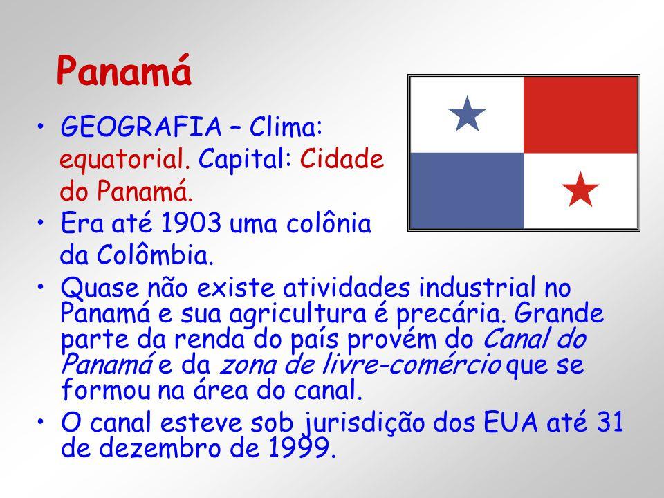 Panamá GEOGRAFIA – Clima: equatorial. Capital: Cidade do Panamá.