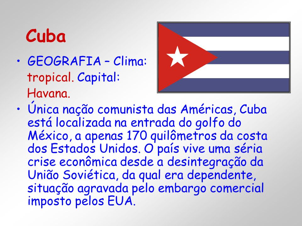 Cuba GEOGRAFIA – Clima: tropical. Capital: Havana.