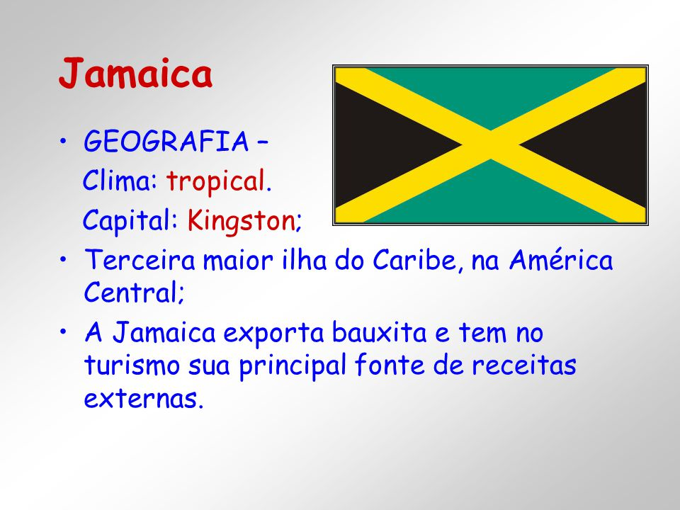 Jamaica GEOGRAFIA – Clima: tropical. Capital: Kingston;
