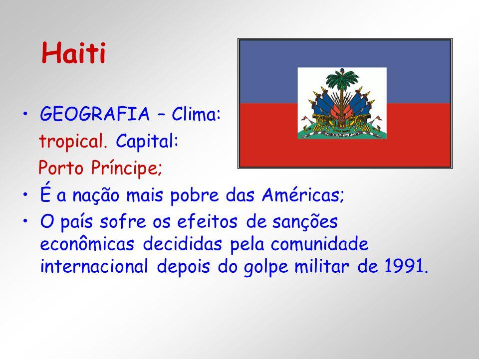 Haiti GEOGRAFIA – Clima: tropical. Capital: Porto Príncipe;