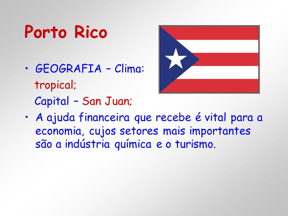 Porto Rico GEOGRAFIA – Clima: tropical; Capital – San Juan;