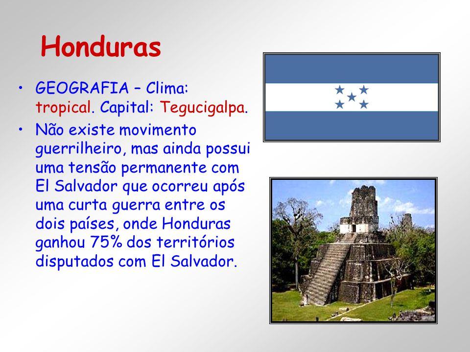 Honduras GEOGRAFIA – Clima: tropical. Capital: Tegucigalpa.