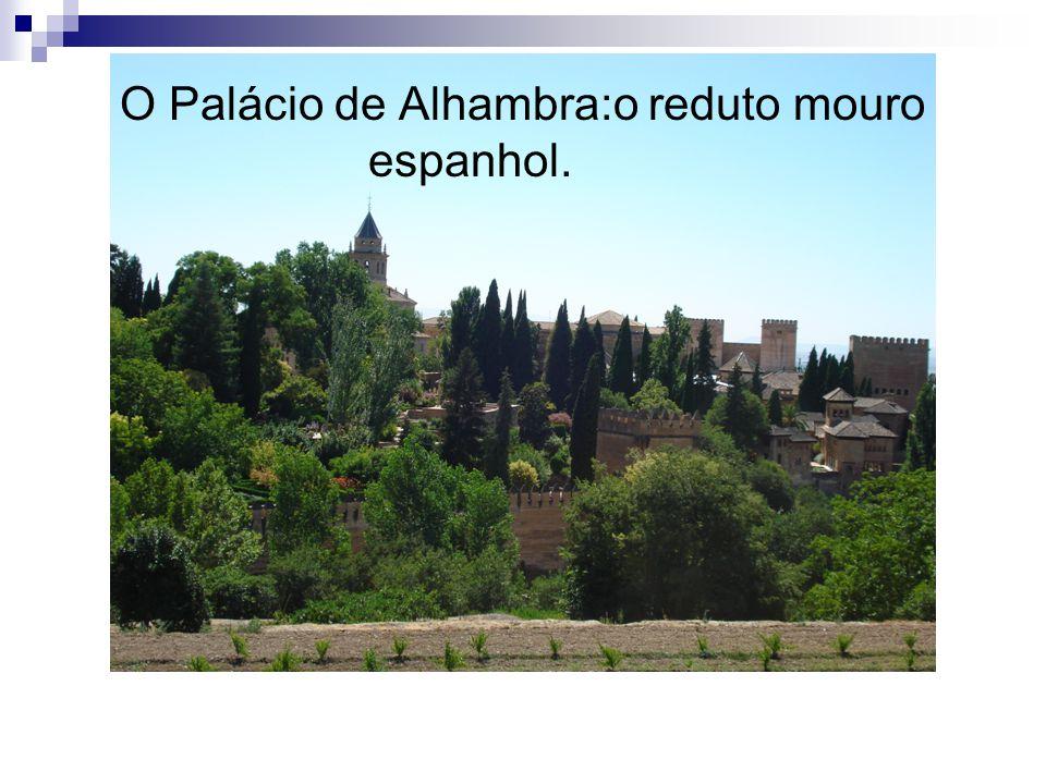 O Palácio de Alhambra:o reduto mouro espanhol.