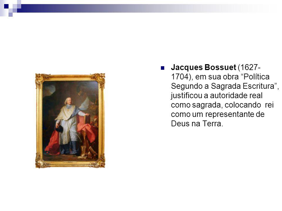 Jacques Bossuet (1627-1704), em sua obra Política Segundo a Sagrada Escritura , justificou a autoridade real como sagrada, colocando rei como um representante de Deus na Terra.