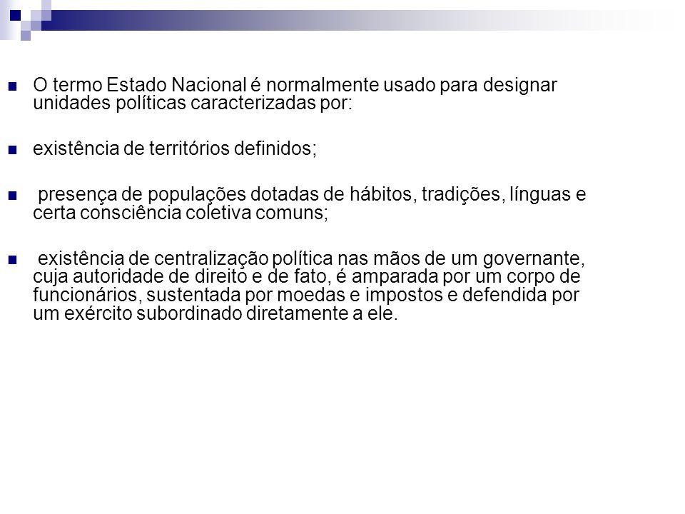 O termo Estado Nacional é normalmente usado para designar unidades políticas caracterizadas por: