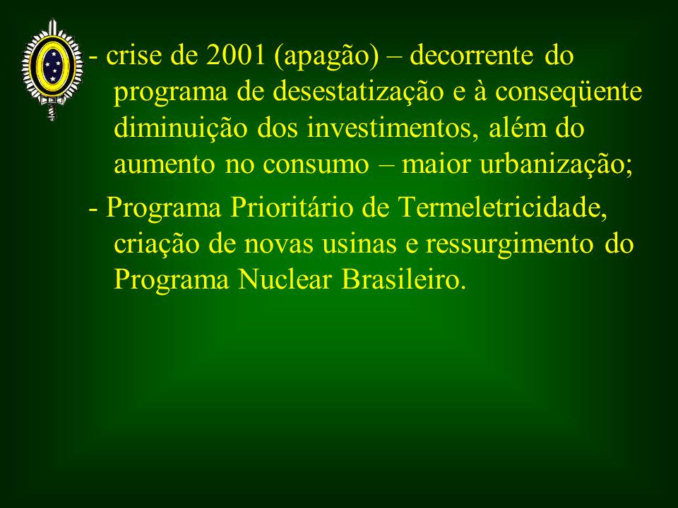 - crise de 2001 (apagão) – decorrente do programa de desestatização e à conseqüente diminuição dos investimentos, além do aumento no consumo – maior urbanização;