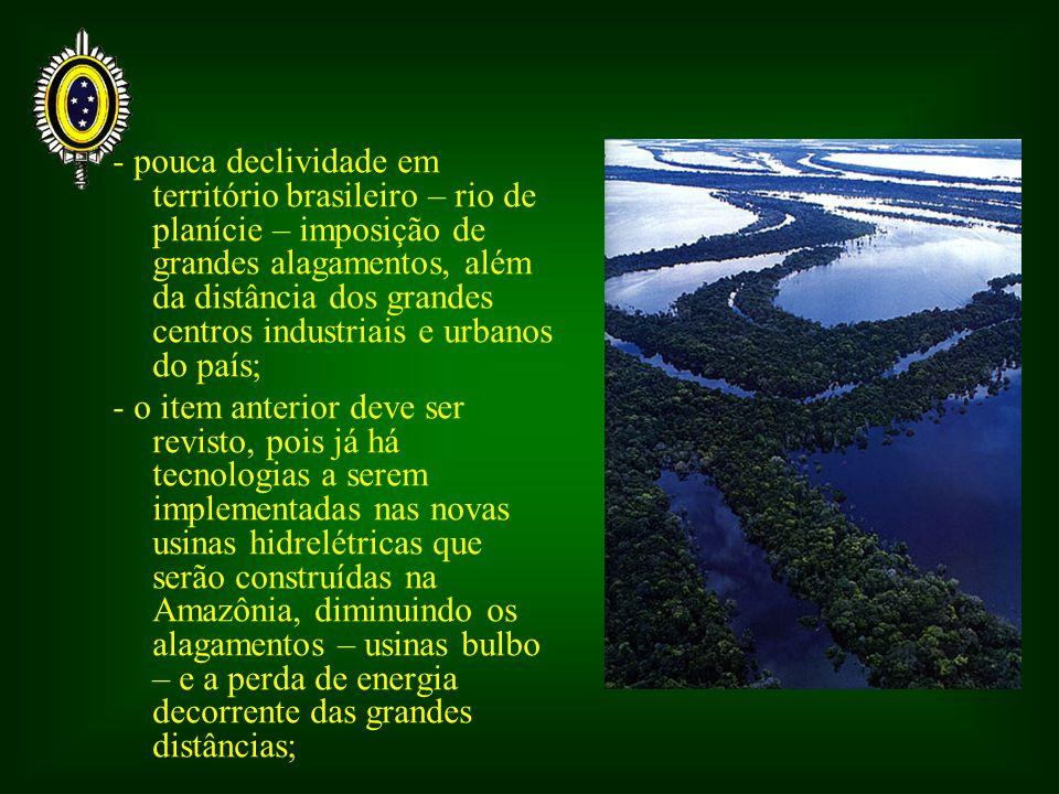 - pouca declividade em território brasileiro – rio de planície – imposição de grandes alagamentos, além da distância dos grandes centros industriais e urbanos do país;