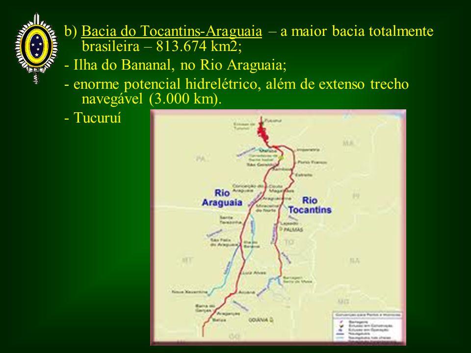 b) Bacia do Tocantins-Araguaia – a maior bacia totalmente brasileira – 813.674 km2;