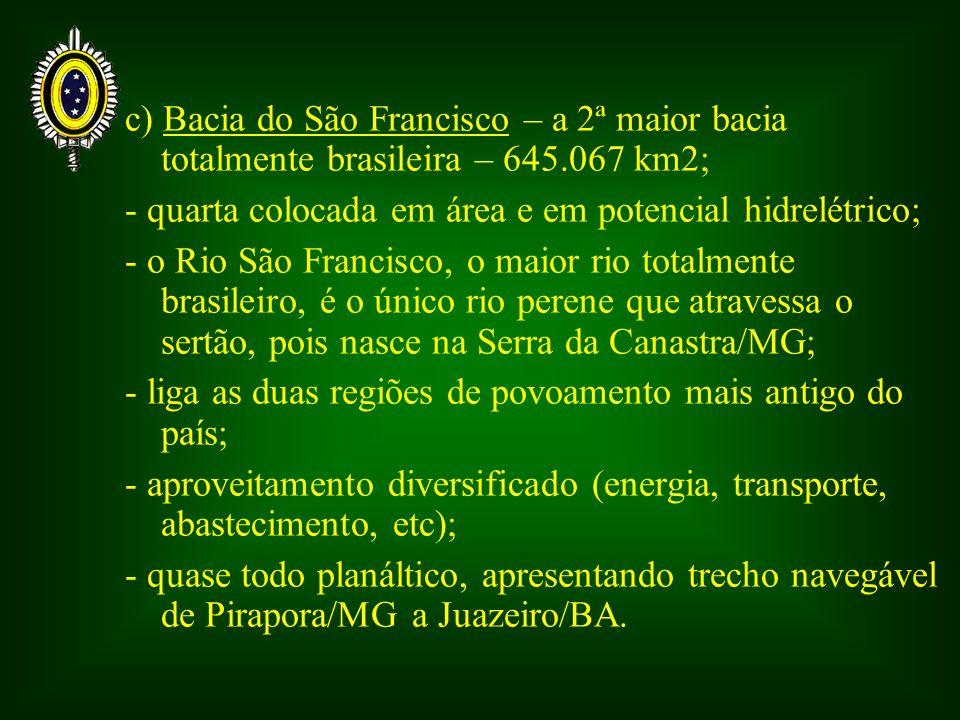 c) Bacia do São Francisco – a 2ª maior bacia totalmente brasileira – 645.067 km2;