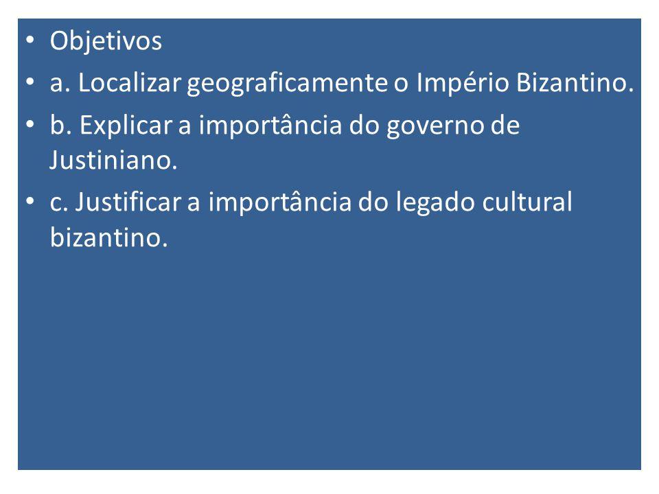 Objetivos a. Localizar geograficamente o Império Bizantino. b. Explicar a importância do governo de Justiniano.