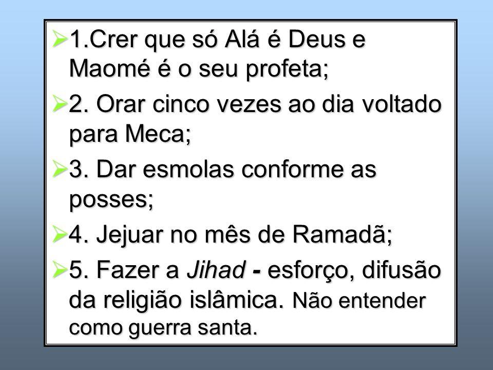 1.Crer que só Alá é Deus e Maomé é o seu profeta;